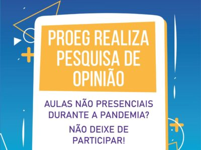 PROEG divulga Pesquisa de opinião sobre aulas não presenciais durante a pandemia de COVID-19